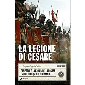 La legione di Cesare. Le imprese e la storia della decima legione dell'esercito romano