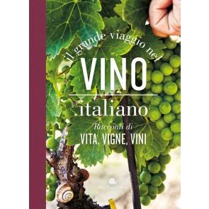 Il grande viaggio nel vino italiano. Racconti di vita, vigne, vini