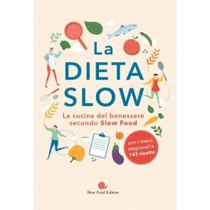 La dieta slow. La cucina del benessere secondo Slow Food