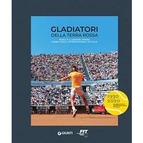 Gladiatori della terra rossa. Roma e il grande tennis. Storia degli Internazionali d'Italia