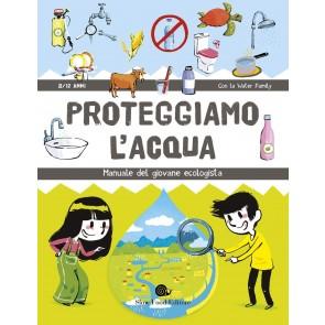 Proteggiamo l'acqua. Manuale del giovane ecologista