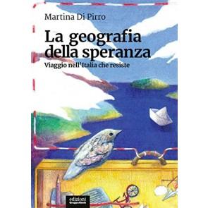 La geografia della speranza.Viaggio nell'Italia che resiste