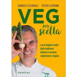Veg per scelta. Con le migliori ricette della tradizione italiana in versione vegetariana e vegana