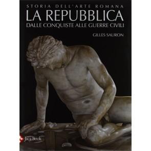 Storia dell'arte romana. Vol. 2: La Repubblica. Dalle conquiste alle guerre civili.