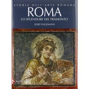 Storia dell'arte romana. Vol. 4: Roma. Lo splendore del tramonto.