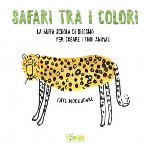 Safari tra i colori. La buffa scuola di disegno per creare i tuoi animali. Ediz. illustrata