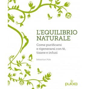 L'equilibrio naturale. Come purificarsi e rigenerarsi con tè, tisane e infusi