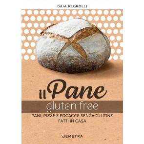 Il pane gluten free. Pani, pizze e focacce senza glutine fatte in casa