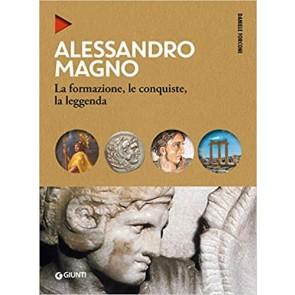 Alessandro Magno. La formazione, le conquiste, la leggenda