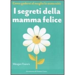 I segreti della mamma felice. Come godersi al meglio la maternità