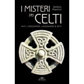 I misteri dei celti. Miti, credenze, leggende e riti