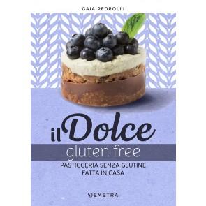 Il dolce gluten free. Pasticceria senza glutine fatta in casa