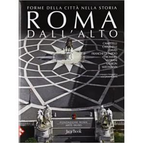 Roma dall'alto. Forme della città nella storia. Ediz. illustrata