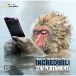 Incredibili comportamenti. Insolite storie del mondo animale. Ediz. a colori