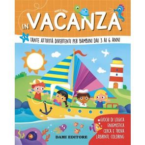 In vacanza. Tante attività divertenti per bambini dai 3 ai 6 anni. Ediz. a colori