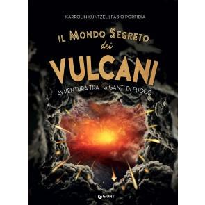 Il mondo segreto dei vulcani. Avventura tra i giganti di fuoco