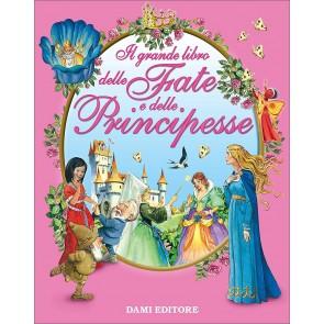 Il grande libro delle fate e delle principesse. Ediz. a colori