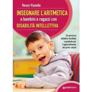 Insegnare l'aritmetica a bambini e ragazzi con disabilità intellettiva. Un percorso didattico facilitato e graduale per l'apprendimento dei primi calcoli