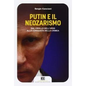 Putin e il neozarismo. Dal crollo dell'URSS alla conquista della Crimea