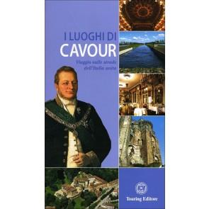 I luoghi di Cavour. Viaggio sulle strade dell'Italia unita. Ediz. illustrata