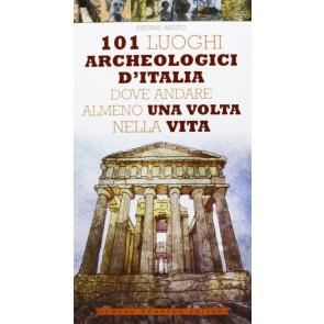 101 luoghi archeologici d'Italia dove andare almeno una volta nella vita
