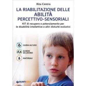 La riabilitazione delle abilità percettivo-sensoriali. Kit di recupero e potenziamento per le disabilità intellettive e altri disturbi evolutivi