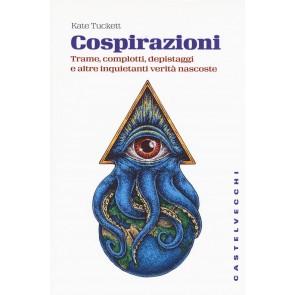Cospirazioni. Trame, complotti, depistaggi e altre inquietanti verità nascoste
