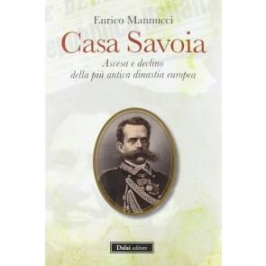 Casa Savoia. Ascesa e declino della più antica dinastia europea