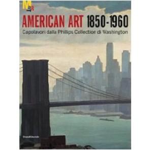 Arte americana 1850-1960. Capolavori dalla Phillips Collection di Washington. Ediz. illustrata