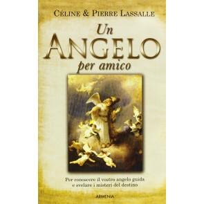 Un angelo per amico. Per conoscere il vostro angelo guida e svelare i misteri del destino