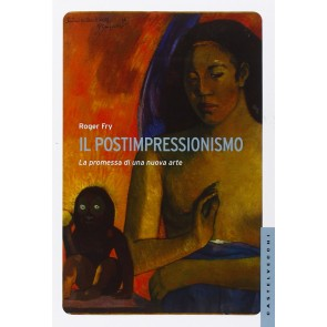 Il postimpressionismo. La promessa di una nuova arte. Ediz. illustrata