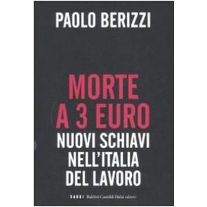 Morte a 3 euro. Nuovi schiavi nell'Italia del lavoro