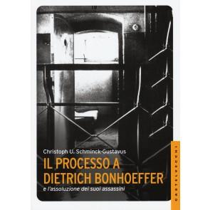 Il processo a Dietrich Bonhoeffer e l'assoluzione dei suoi assassini