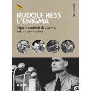 Rudolf Hess. L'enigma. Segreti e misteri di una vita nell'ombra