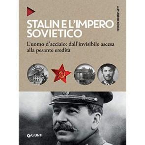 Stalin e l'impero sovietico. L'uomo d'acciaio: dall'invisibile ascesa alla pesante eredità