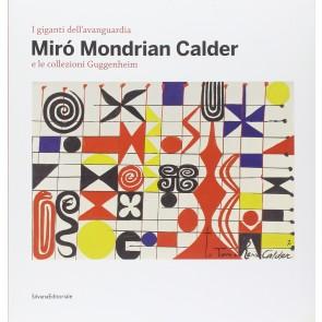 I giganti dell'avanguardia. Miró Mondrian Calder e le collezioni Guggenheim. Catalogo della mostra
