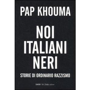 Noi italiani neri. Storia di ordinario razzismo