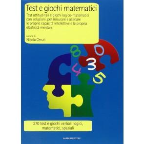Test e giochi matematici. Test attitudinali e giochi logico-matematici con soluzioni, per misurare e allenare le proprie capacità intellettive...