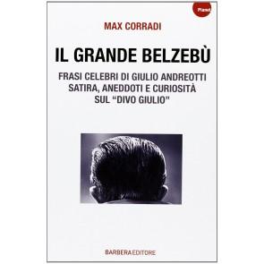 Il grande Belzebù. Frasi celebri di Giulio Andreotti. Satira, aneddoti e curiosità sul «divo Giulio»