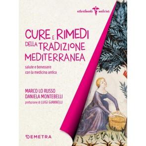 Cure e rimedi della tradizione mediterranea. Salute e benessere con la medicina antica