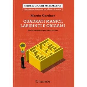 Quadrati magici, labirinti e origami. Giochi matematici per menti curiose